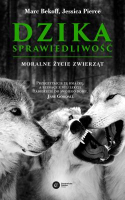 okładka Dzika sprawiedliwość. Moralne życie zwierząt, Ebook | Marc Bekoff, Jessica Pierce