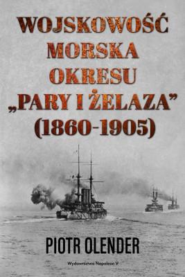 okładka Wojskowość morska okresu pary i żelaza, 1860-1905, Ebook | Olender Piotr