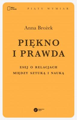 okładka Piękno i prawda. Esej o relacjach między sztuką i nauką, Ebook   Anna Brożek