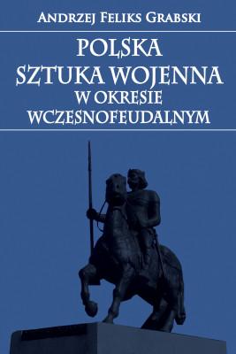 okładka Polska sztuka wojenna w okresie wczesnofeudalnym, Ebook | Andrzej Feliks Grabski