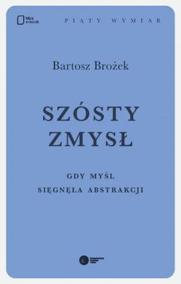 okładka Szósty zmysł. Gdy myśl sięgnęła abstrakcji, Ebook   Bartosz Brożek