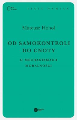 okładka Od samokontroli do cnoty. O mechanizmach moralności., Ebook | Mateusz Hohol