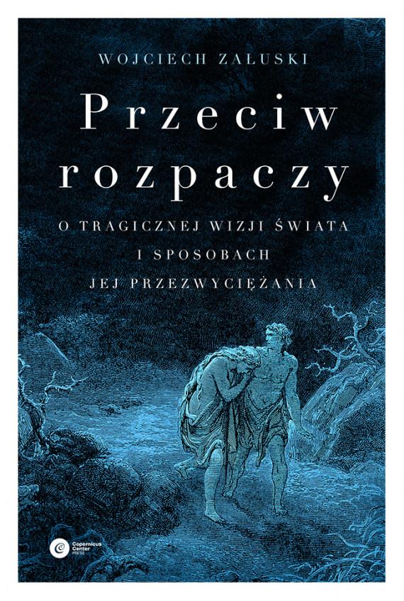 okładka Przeciw rozpaczy. O tragicznej wizji świata i sposobach jej przezwyciężaniaebook | EPUB, MOBI | Wojciech Załuski