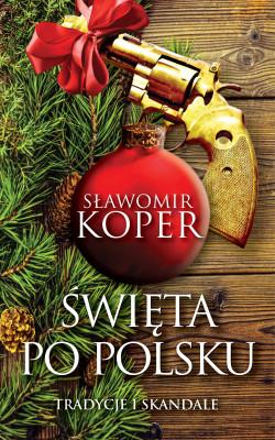 okładka Święta po polsku. Tradycje i skandale, Ebook | Sławomir Koper