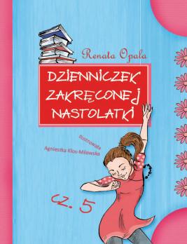 okładka Dzienniczek zakręconej nastolatki cz.5, Ebook | Renata Opala