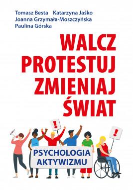 okładka Walcz, protestuj, zmieniaj świat!. Psychologia aktywizmu, Ebook   Tomasz Besta, Katarzyna Jaśko, Joanna Grzymała-Moszczyńska, Paulina Górska