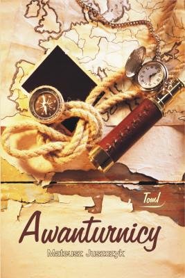 okładka Awanturnicy Tom I, Ebook | Mateusz  Juszczyk