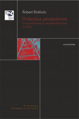 okładka Podwójna perspektywa. O subiektywizacji zapośredniczonej w filmie, Ebook | Birkholc Robert