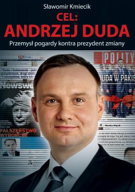 okładka Cel: Andrzej Duda. Przemysł pogardy kontra prezydent zmiany, Ebook | Sławomir Kmiecik