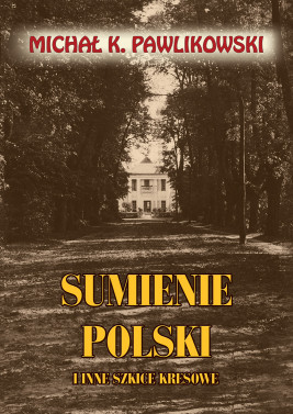 okładka Sumienie Polski i inne szkice kresowe, Ebook | Michał K. Pawlikowski