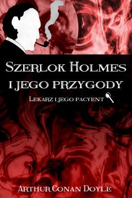 okładka Szerlok Holmes i jego przygody Lekarz i jego pacyent, Ebook | Arthur Conan Doyle