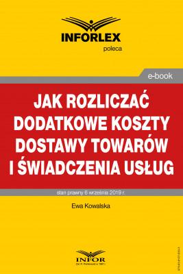 okładka Jak rozliczać dodatkowe koszty dostawy towarów i świadczenia usług, Ebook | Ewa Kowalska