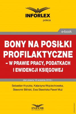 okładka Bony na posiłki profilaktyczne – w prawie pracy, podatkach i ewidencji księgowej, Ebook | praca  zbiorowa