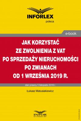 okładka Jak korzystać ze zwolnienia z VAT przy sprzedaży nieruchomości po zmianach od 1 września 2019 r., Ebook | Łukasz Matusiakiewicz