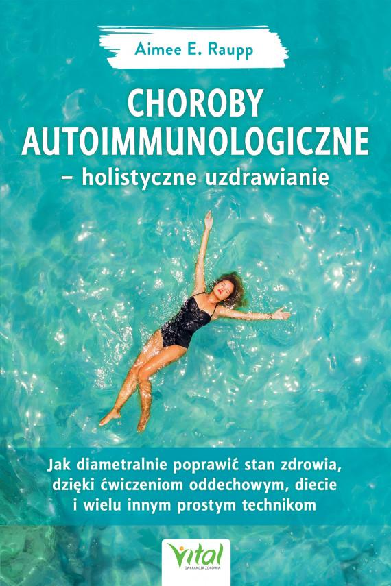 okładka Choroby autoimmunologiczne – holistyczne uzdrawianie. Jak diametralnie poprawić stan zdrowia, dzięki ćwiczeniom oddechowym, diecie i wielu innym prostym technikomebook | PDF | Raupp  Aimée