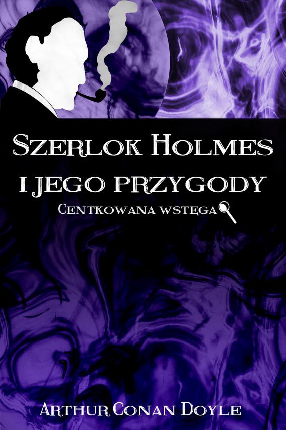 okładka Szerlok Holmes i jego przygody. Centkowana wstęgaebook | EPUB, MOBI | Arthur Conan Doyle