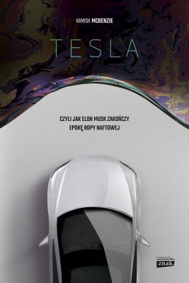okładka Tesla, czyli jak Elon Musk zakończy epokę ropy naftowej, Ebook | Hamish McKenzie