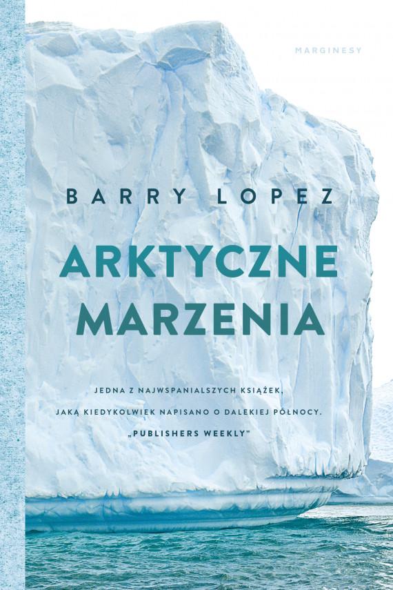 okładka Arktyczne marzeniaebook | EPUB, MOBI | Jarosław Mikos, Barry Lopez