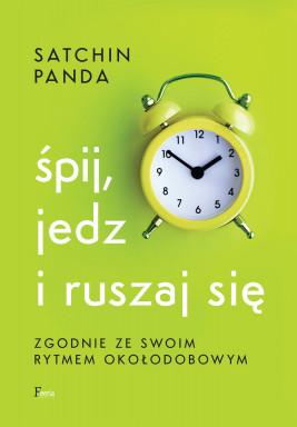 okładka Śpij, jedz i ruszaj się zgodnie ze swoim rytmem okołodobowym, Ebook | Satchin Panda