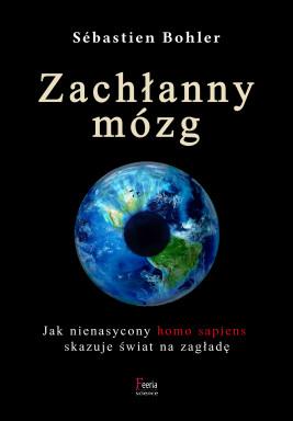 okładka Zachłanny mózg. Jak nienasycony homo sapiens skazuje świat na zagładę, Ebook | Sébastien Bohler