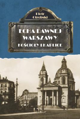 okładka Echa Dawnej Warszawy. Kościoły i kaplice, Ebook   Otrębski Piotr