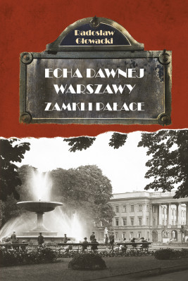 okładka Echa Dawnej Warszawy. Zamki i pałace, Ebook   Głowacki Radosław