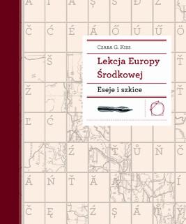 okładka Lekcja Europy Środkowej. Eseje i szkice, Ebook | Prof. Csaba G. Kiss
