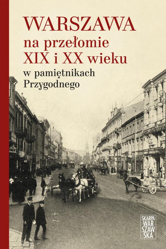 okładka Warszawa na przełomie XIX i XX wieku w pamiętnikach Przygodnegoebook   EPUB, MOBI   Anonim .