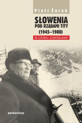okładka Słowenia pod rządami Tity (1945–1980). W cieniu Jugosławii, Ebook | Żurek Piotr