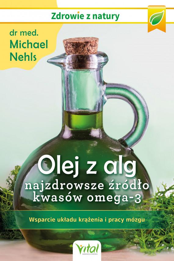 okładka Olej z alg – najzdrowsze źródło kwasów omega-3. Wsparcie układu krążenia, odporności i pracy mózgu - PDFebook | PDF | Nehls Michael