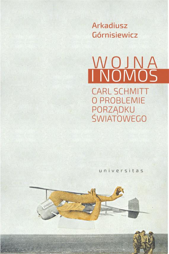 okładka Wojna i nomos. Carl Schmitt o problemie porządku światowegoebook | EPUB, MOBI | Górnisiewicz Arkadiusz