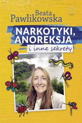 okładka Narkotyki, anoreksja i inne sekrety, Ebook   Beata Pawlikowska