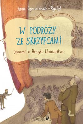 okładka W podróży ze skrzypcami. Opowieść o Henryku Wieniawskim, Ebook | Czerwińska-Rydel Anna