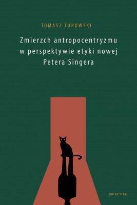 okładka Zmierzch antropocentryzmu w perspektywie etyki nowej Petera Singera, Ebook | Turowski Tomasz