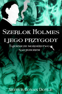 okładka Szerlok Holmes i jego przygody. Tajemnicze morderstwo nad jeziorem, Ebook | Arthur Conan Doyle