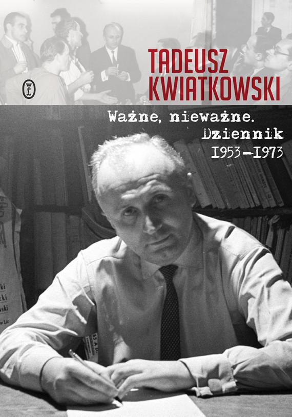 okładka Ważne, nieważne. Dziennik 1953-1973ebook | EPUB, MOBI | Tadeusz Kwiatkowski