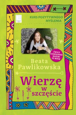 okładka Kurs pozytywnego myślenia. Wierzę w szczęście, Ebook   Beata Pawlikowska