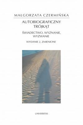 okładka Autobiograficzny trójkąt: świadectwo, wyznanie, wyzwanie, wyd. II zmienione, Ebook   Małgorzata Czermińska