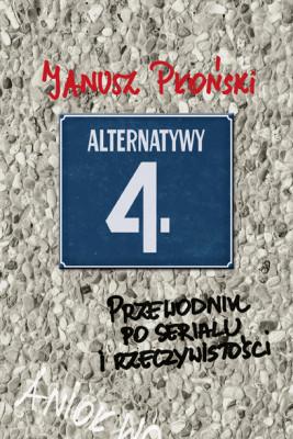 okładka Alternatywy 4 Przewodnik po serialu i rzeczywistości, Ebook | Janusz  Płoński