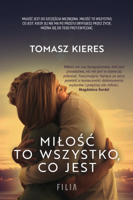 okładka Miłość to wszystko, co jest, Ebook | Tomasz Kieres