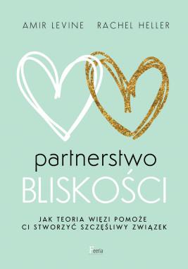 okładka Partnerstwo bliskości. Jak teoria więzi pomoże ci stworzyć szczęśliwy związek, Ebook | Amir Levine, Rachel Heller