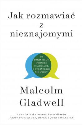okładka Jak rozmawiać z nieznajomymi. Co powinniśmy wiedzieć o ludziach, o których nic nie wiemy, Ebook | Malcolm Gladwell