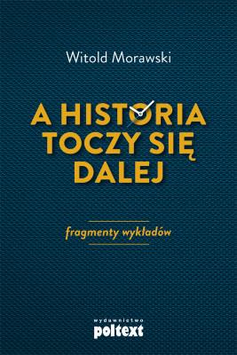 okładka A historia toczy się dalej, Ebook | Witold Morawski