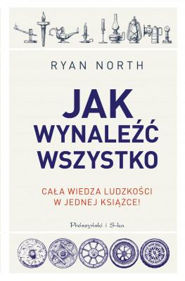 okładka Jak wynaleźć wszystko. Cała wiedza ludzkości w jednej książce, Ebook | North Ryan