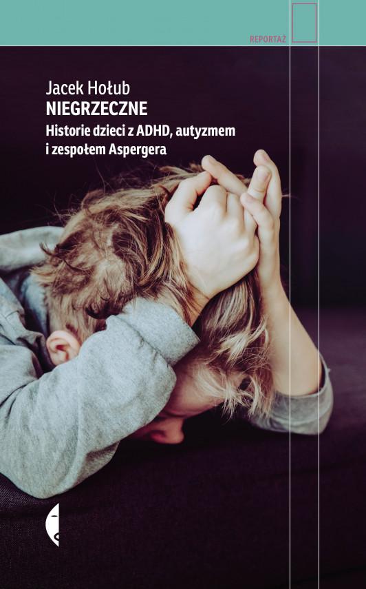 okładka Niegrzeczne. Historie dzieci z ADHD, autyzmem i zespołem Aspergeraebook | EPUB, MOBI | Jacek Hołub