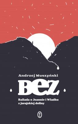okładka Bez. Ballada o Joannie i Władku z jurajskiej doliny, Ebook   Andrzej Muszyński