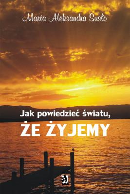 okładka Jak powiedzieć światu, że żyjemy, Ebook   Marta Aleksandra Susło