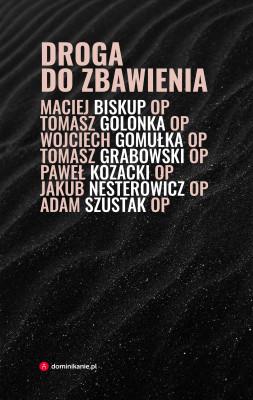 okładka Droga do zbawienia, Ebook   Adam Szustak, Grabowski Tomasz, Biskup Maciej, Paweł  Kozacki, Tomasz Golonka, Wojciech Gomułka, Jakub Nesterowicz