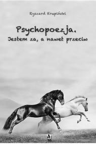okładka Psychopoezja. Jestem za, a nawet przeciw. Ebook   Ryszard Krupiński