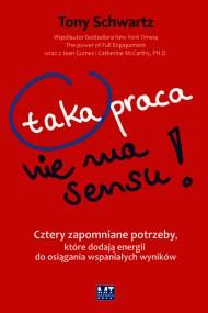 okładka Taka praca nie ma sensu!, Ebook   Tony Schwartz